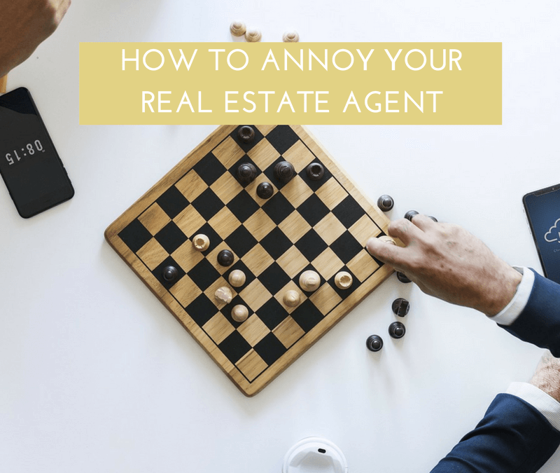 How to annoy your real estate agent – and why they'll love you for it